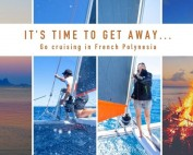 It's time to get away - Go cruising in French Polynesia